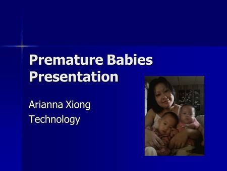 Premature Babies Presentation Arianna Xiong Technology.