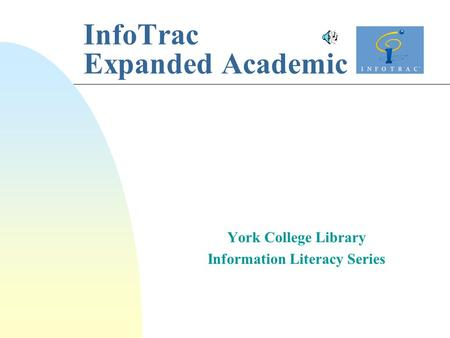 InfoTrac Expanded Academic York College Library Information Literacy Series.