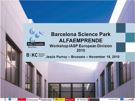 Barcelona Science Park ALFAEMPRENDE Workshop IASP European Division 2010 Collaboration: Jesús Purroy – Brussels – November 18, 2010.
