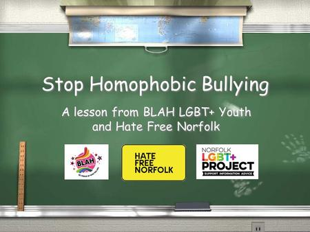 Stop Homophobic Bullying A lesson from BLAH LGBT+ Youth and Hate Free Norfolk A lesson from BLAH LGBT+ Youth and Hate Free Norfolk.