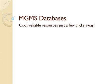 MGMS Databases Cool, reliable resources just a few clicks away!