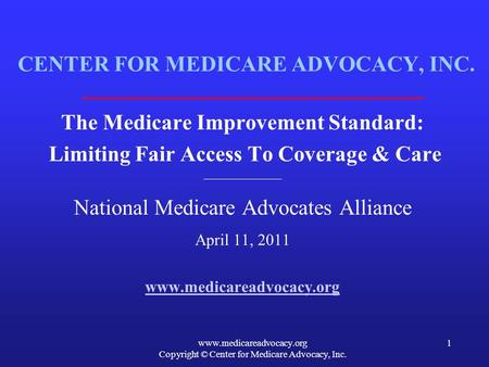Www.medicareadvocacy.org Copyright © Center for Medicare Advocacy, Inc. 1 CENTER FOR MEDICARE ADVOCACY, INC. The Medicare Improvement Standard: Limiting.