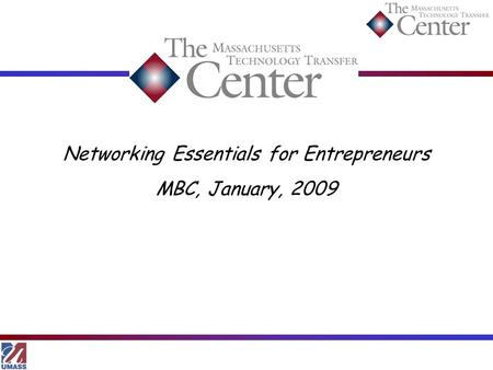 Networking Essentials for Entrepreneurs MBC, January, 2009.