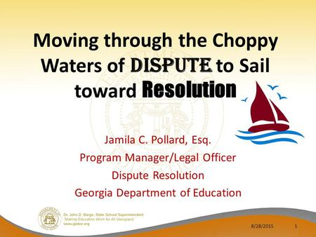 Moving through the Choppy Waters of Dispute to Sail toward Resolution Jamila C. Pollard, Esq. Program Manager/Legal Officer Dispute Resolution Georgia.