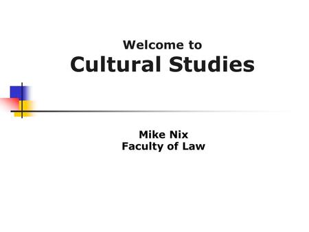 Mike Nix Faculty of Law Welcome to Cultural Studies.