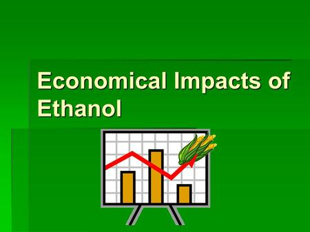 Economical Impacts of Ethanol. Tax  Partial Excise Tax Exemption- allows marketers to sell the ethanol-blended fuels at a reduced price.  To promote.