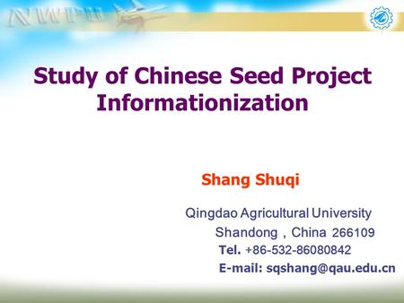 Study of Chinese Seed Project Informationization Shang Shuqi Qingdao Agricultural University Shandong,China 266109 Tel. +86-532-86080842