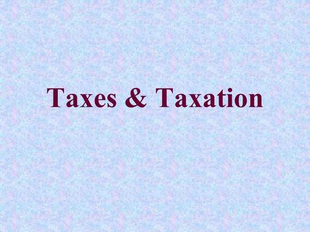 Taxes & Taxation. Incidence of Taxation To learn who really is most burdened by a tax, you must look at the incidence of taxation. You can't just look.