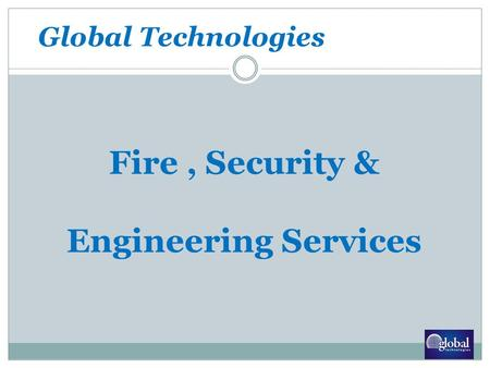 Fire, Security & Engineering Services Global Technologies.