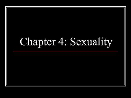 Chapter 4: Sexuality. Please Note: These slides are meant to help students think about the material. They are not meant to replace reading the material.