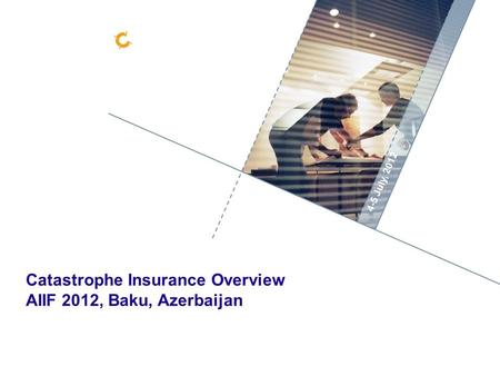 - 1 - 4-5 July, 2012 Catastrophe Insurance Overview AIIF 2012, Baku, Azerbaijan.