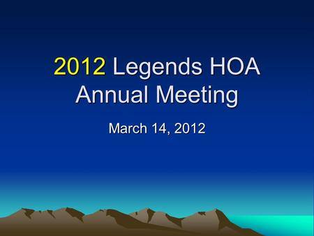 2012 Legends HOA Annual Meeting March 14, 2012. Agenda Introductions –Guests: Summer Lawns and Anvil Fence 2011 Year in Review 2012 Action Plan Membership.