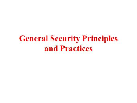 General Security Principles and Practices. Security Principles Common Security Principles Security Policies Security Administration Physical Security.
