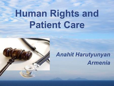 Human Rights and Patient Care Anahit Harutyunyan Armenia.
