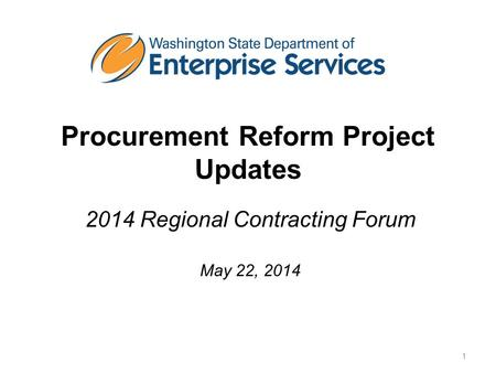 Procurement Reform Project Updates 2014 Regional Contracting Forum May 22, 2014 1.