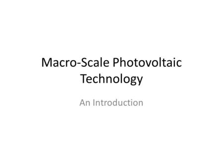 Macro-Scale Photovoltaic Technology An Introduction.