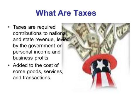 What Are Taxes Taxes are required contributions to national and state revenue, levied by the government on personal income and business profits Added to.