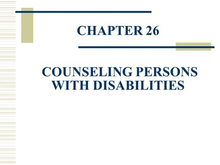 CHAPTER 26 COUNSELING PERSONS WITH DISABILITIES. Statistics on Persons with Disabilities  Chapter begins with a vignette and discusses the case of Ms.