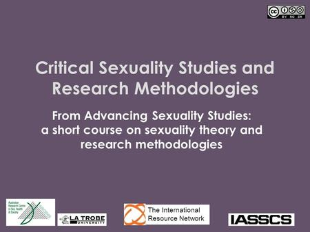 Critical Sexuality Studies and Research Methodologies From Advancing Sexuality Studies: a short course on sexuality theory and research methodologies The.