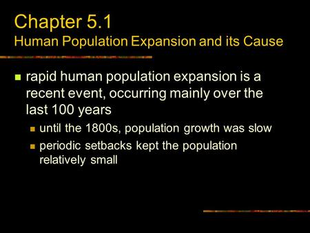 Chapter 5.1 Human Population Expansion and its Cause rapid human population expansion is a recent event, occurring mainly over the last 100 years until.