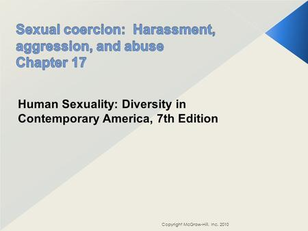 Copyright McGraw-Hill, Inc. 2010 Human Sexuality: Diversity in Contemporary America, 7th Edition.