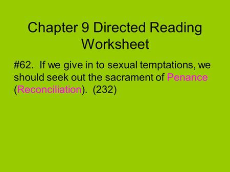 Chapter 9 Directed Reading Worksheet #62. If we give in to sexual temptations, we should seek out the sacrament of Penance (Reconciliation). (232)