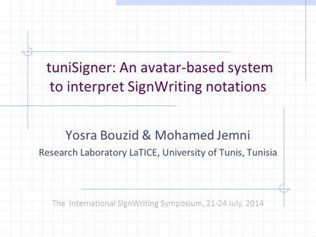 TuniSigner: An avatar-based system to interpret SignWriting notations Yosra Bouzid & Mohamed Jemni Research Laboratory LaTICE, University of Tunis, Tunisia.