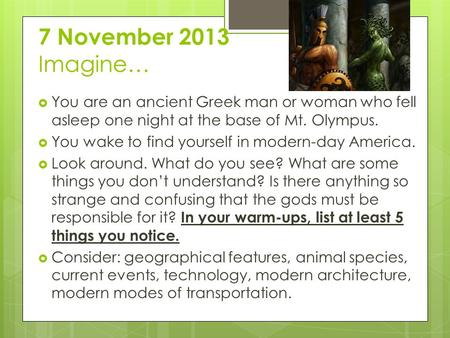 7 November 2013 Imagine…  You are an ancient Greek man or woman who fell asleep one night at the base of Mt. Olympus.  You wake to find yourself in modern-day.