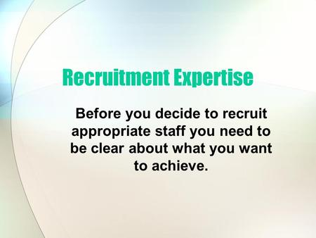 Before you decide to recruit appropriate staff you need to be clear about what you want to achieve. Recruitment Expertise.