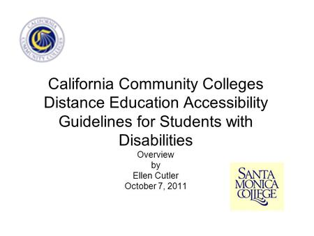 California Community Colleges Distance Education Accessibility Guidelines for Students with Disabilities Overview by Ellen Cutler October 7, 2011.