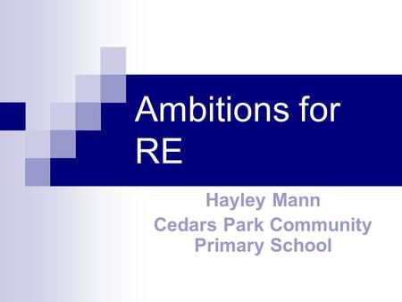 Ambitions for RE Hayley Mann Cedars Park Community Primary School.
