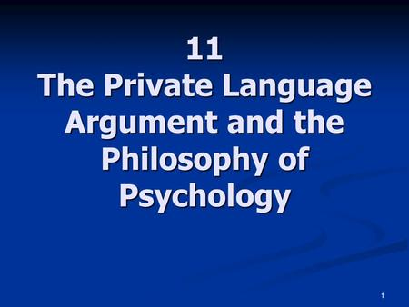 1 11 The Private Language Argument and the Philosophy of Psychology.