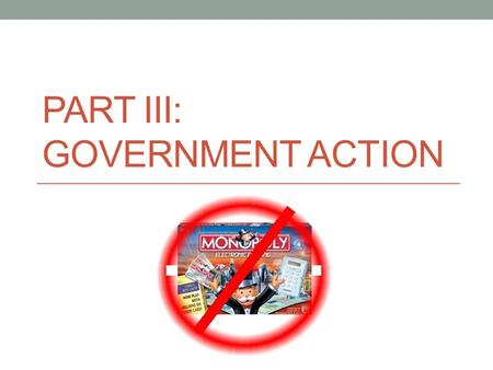 Part III: Government Action