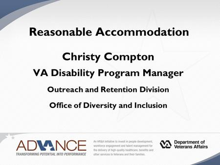 Reasonable Accommodation Christy Compton VA Disability Program Manager Outreach and Retention Division Office of Diversity and Inclusion.