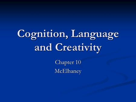 Cognition, Language and Creativity Chapter 10 McElhaney.