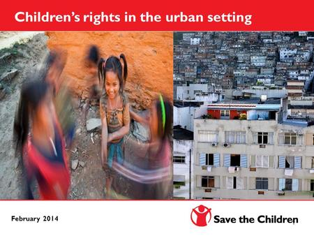 1 February 2014 Children's rights in the urban setting.