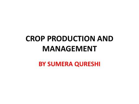 CROP PRODUCTION AND MANAGEMENT BY SUMERA QURESHI.