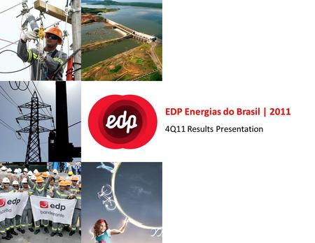 EDP Energias do Brasil | 2011 4Q11 Results Presentation.