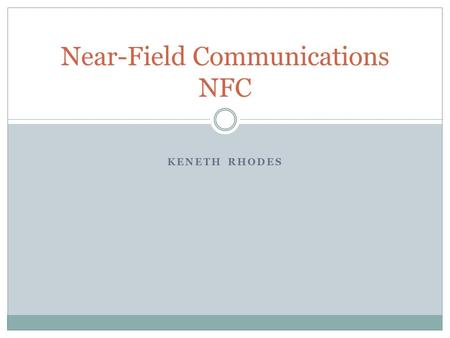 KENETH RHODES Near-Field Communications NFC. Near-Field Communication NFC is a technology that is built as an extension of the passive RF readers used.