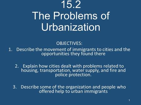 15.2 The Problems of Urbanization OBJECTIVES: 1.Describe the movement of immigrants to cities and the opportunities they found there 2.Explain how cities.