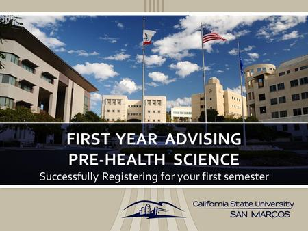Successfully Registering for your first semester FIRST YEAR ADVISING PRE-HEALTH SCIENCE.