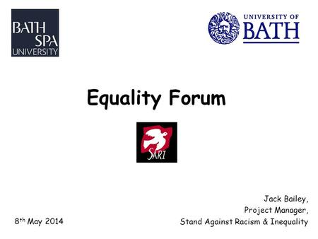 Equality Forum Jack Bailey, Project Manager, Stand Against Racism & Inequality 8 th May 2014.