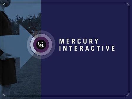 """Manage the Chaos"" Mercury for J2EE Helen Tang Product Marketing Manager Mercury Interactive"