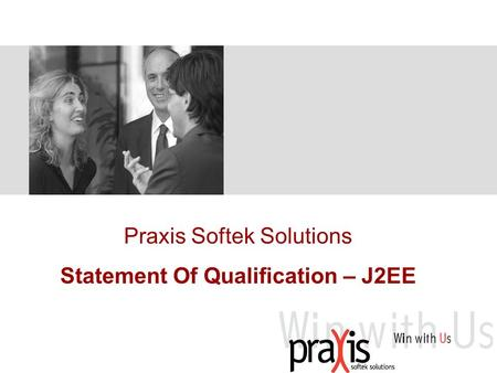 Praxis Softek Solutions Statement Of Qualification – J2EE.