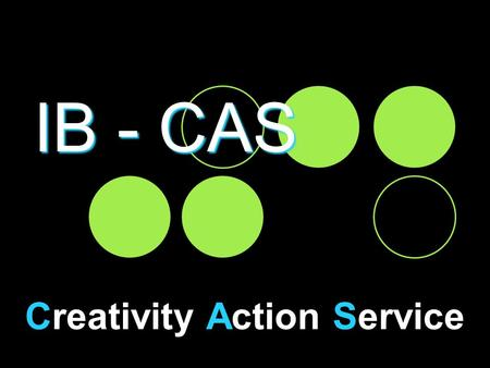 IB - CAS Creativity Action Service. Hexagon What is CAS? CAS is a framework for experiential learning, designed to involve you in new roles. The emphasis.