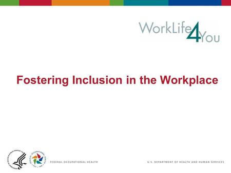 Fostering Inclusion in the Workplace. Why Do We Want an Inclusive Environment?