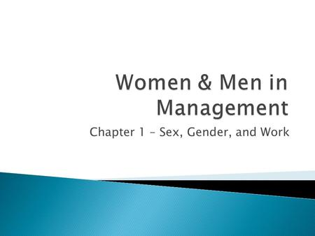 Chapter 1 – Sex, Gender, and Work.  Views on the trend  Gender Equality ◦ Optimistic view ◦ Pessimistic view  What does the glass ceiling entail? ◦
