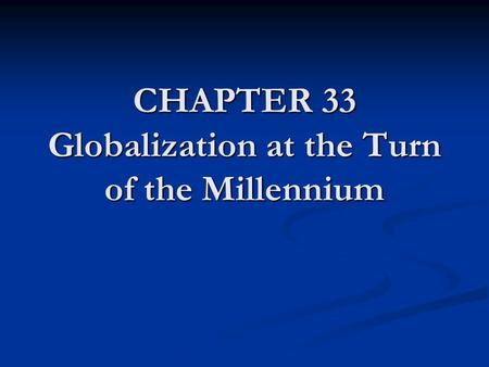 chapter 33 globalization at the turn of the new millenium outline