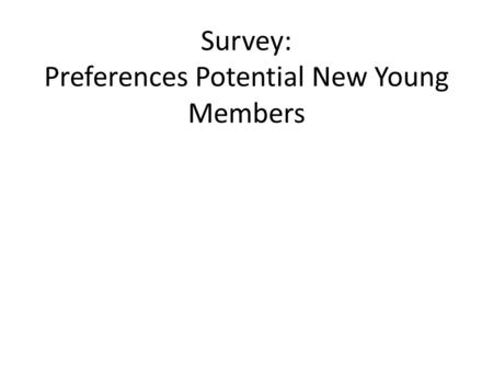 Survey: Preferences Potential New Young Members. Sent out to National Societies for communication to memberships Respondents = 0.