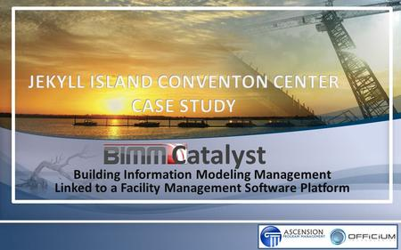 Building Information Modeling Management Linked to a Facility Management Software Platform Catalyst.